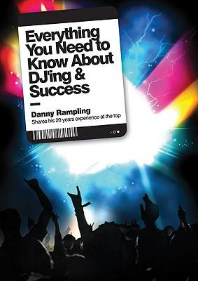 Everything You Need to Know About DJ'ing & Success: Danny Rampling Shares His 20 Years Experience at the Top