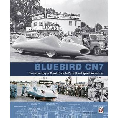 Bluebird CN7: The Inside Story of Donald Campbell's Last Land Speed Record Car
