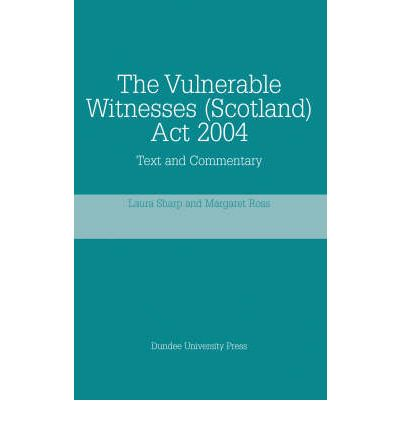 The Vulnerable Witnesses (Scotland) Act 2004: Text and Commentary