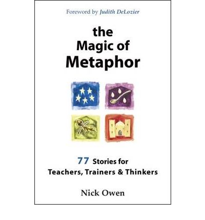 The Magic of Metaphor: Stories for Teachers, Trainers and Thinkers