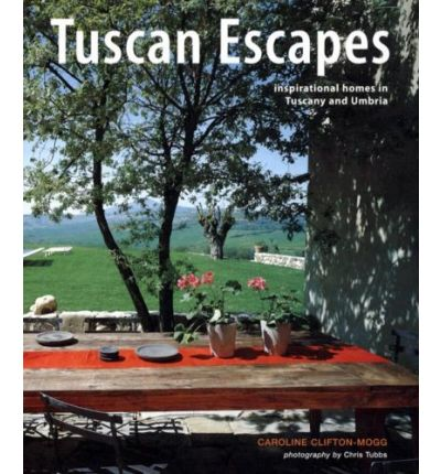Tuscan Escapes : Inspirational Homes in Tuscany and Umbria