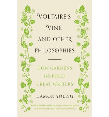 Voltaire's Vine and Other Philosophies: How Gardens Inspired Great Writers