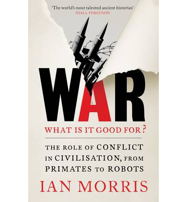 War: What is it good for?: The role of conflict in civilisation, from primates to robots