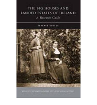 The Big Houses and Landed Estates of Ireland: A Research Guide