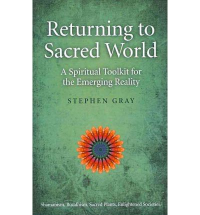 Returning to Sacred World: A Spiritual Toolkit for the Emerging Reality