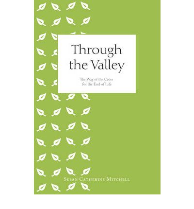 Through the Valley: The Way of the Cross for the End of Life