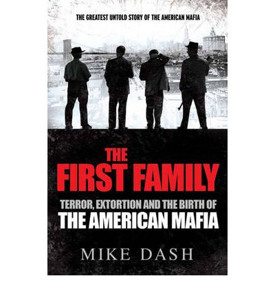 The First Family: Terror, Extortion and the Birth of the American Mafia