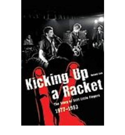 """Kicking Up A Racket: The Story of """"Stiff Little Fingers"""" 1977-1983"""