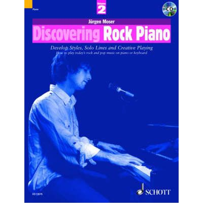 Discovering Rock Piano: How to Play Today's Rock and Pop Music on Piano or Keyboard Pt. 2: Develop Styles, Solo Lines and Creative Playing