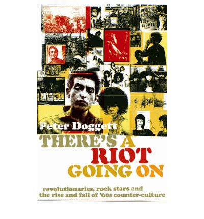 There's a Riot Going on: Revolutionaries, Rock Stars, and the Rise and Fall of 60s Counter-culture