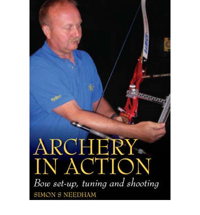 Archery in Action: Bow Set-Up, Tuning and Shooting