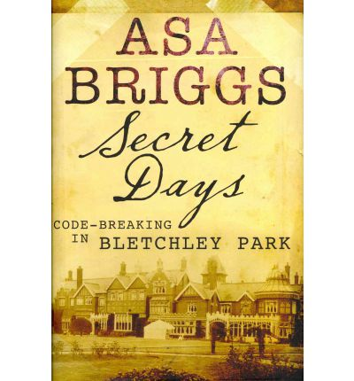 Secret Days: Codebreaking in Bletchley Park: A Memoir of Hut Six and the Enigma Machine