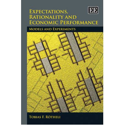 Review ebook online Expectations, Rationality and Economic Performance : Models and Experiments by Tobias F. Rötheli PDF