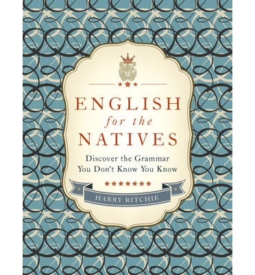 English for the Natives: Discover the Grammar You Don't Know You Know