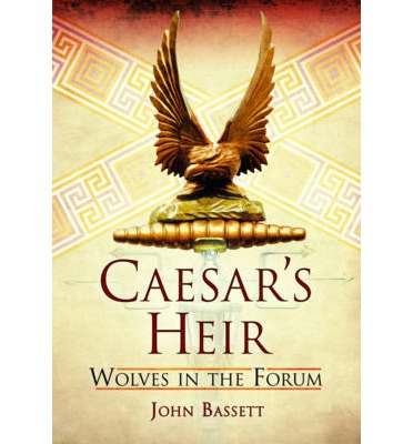 Caesar's Heirs: Volume 1: Wolves in the Forum