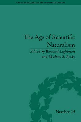 The Age of Scientific Naturalism : Tyndall and His Contemporaries