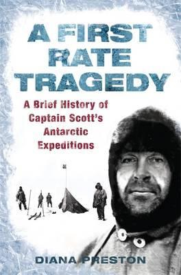 A First Rate Tragedy: A Brief History of Captain Scott's Antarctic Expeditions