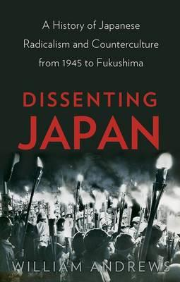 Dissenting Japan : A History of Japanese Radicalism and Counterculture from 1945 to Fukushima