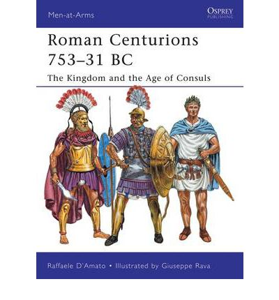 Roman Centurions 753-31 B.C.: The Kingdom and the Age of Consuls