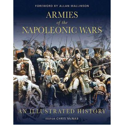 Armies of the Napoleonic Wars : An Illustrated History