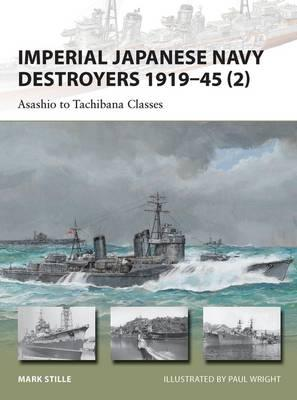 Imperial Japanese Navy Destroyers, 1919-45 2: Volume 2: Asashio to Tachibana Classes