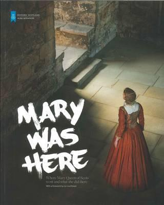 Mary Was Here: Where Mary Queen of Scots Went and What She Did There