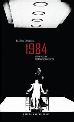 George Orwell's 1984: Adapted by Matthew Dunster