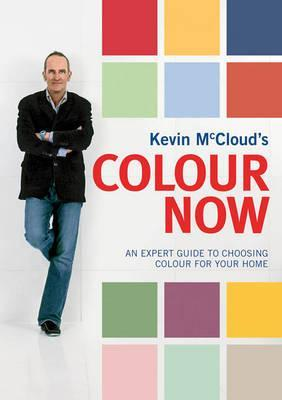 Kevin McCloud's Colour Now: An Expert Guide to Choosing Colour for Your Home