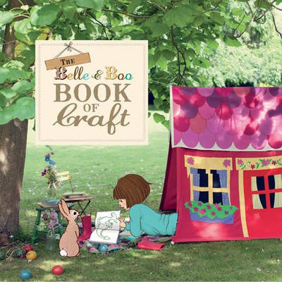 The Belle & Boo Book of Craft: 25 Enchanting Projects for Parents to Make for Their Children