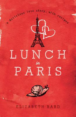 Lunch in Paris: A Delicious Love Story, with Recipes