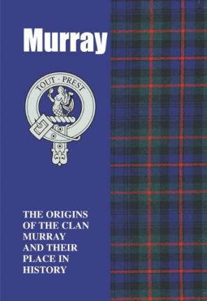 The Murrays: The Origins of the Clan Murray and Their Place in History