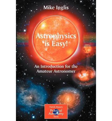 Download epub free Astrophysics is Easy! : An Introduction for the Amateur Astronomer PDF by Mike Inglis