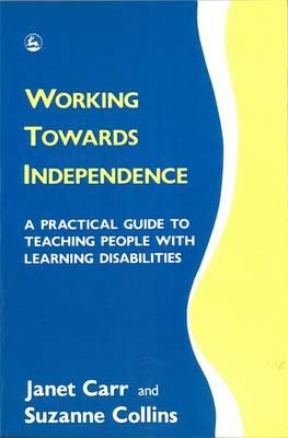 Working Towards Independence: Practical Guide to Teaching People with Learning Disabilities