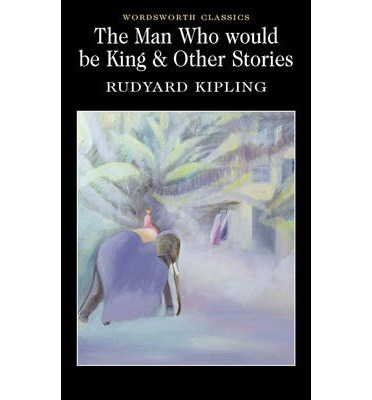 """The Man Who Would be King and Other Stories"