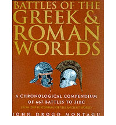 Battles of the Greek and Roman Worlds: A Chronological Compendium of 667 Battles to 31BC, from the Historians of the Ancient World