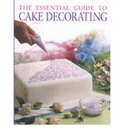 The Essentials Of Cake Decorating Book : The Essential Guide to Cake Decorating : Merehurst Ltd ...