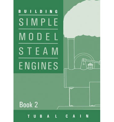 Building Simple Model Steam Engines: Book 2