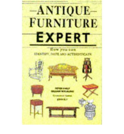 Antique Furniture Expert: How You Can Identify, Date and Authenicate