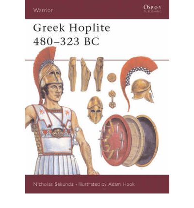 Greek Hoplite, 480-323 BC: Weapons, Armour, Tactics
