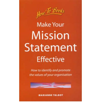 Make Your Mission Statement Work: How to Identify and Promote the Values of Your Organization