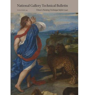 National Gallery Technical Bulletin: Titian's Painting Technique Before 1540 Volume 34
