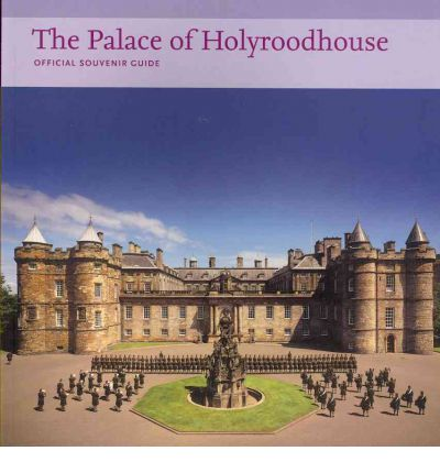 The Palace of Holyroodhouse: Official Souvernir Guide