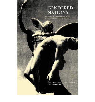 Gendered Nations: Nationalisms and Gender Order in the Long Nineteenth Century