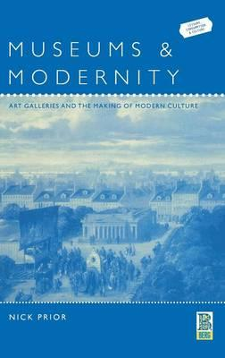Museums and Modernity : Art Galleries and the Making of Modern Culture