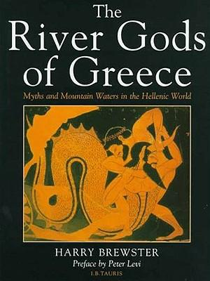 The River Gods of Greece: Myths and Mountain Waters in the Hellenic World