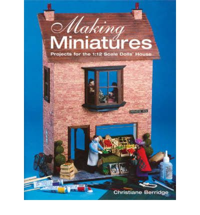 Making Miniatures: Projects for the 1:12 Scale Dolls' House
