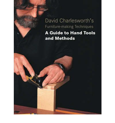 David Charlesworth's Furniture Making Techniques: A Guide to Handtools and Materials