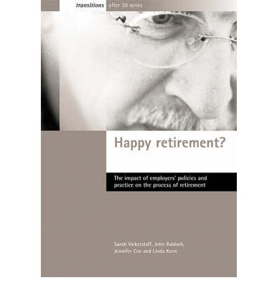 Happy Retirement?: The Impact of Employers' Policies and Practice on the Process of Retirement