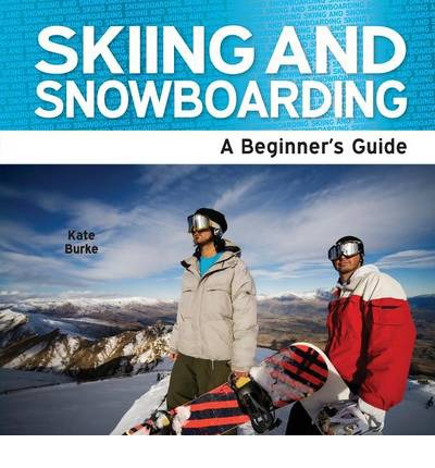 Skiing and Snowboarding: A Beginner's Guide