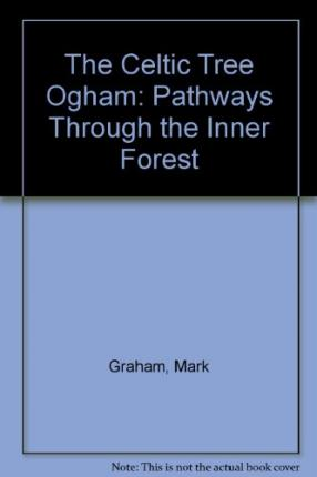 The Celtic Tree Ogham: Pathways Through the Inner Forest